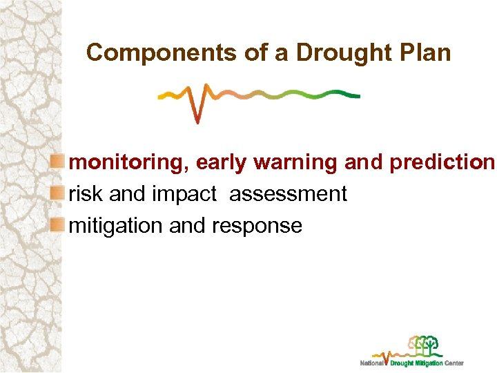 Components of a Drought Plan monitoring, early warning and prediction risk and impact assessment