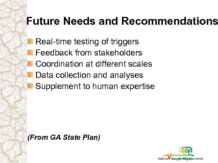 Future Needs and Recommendations Real-time testing of triggers Feedback from stakeholders Coordination at different