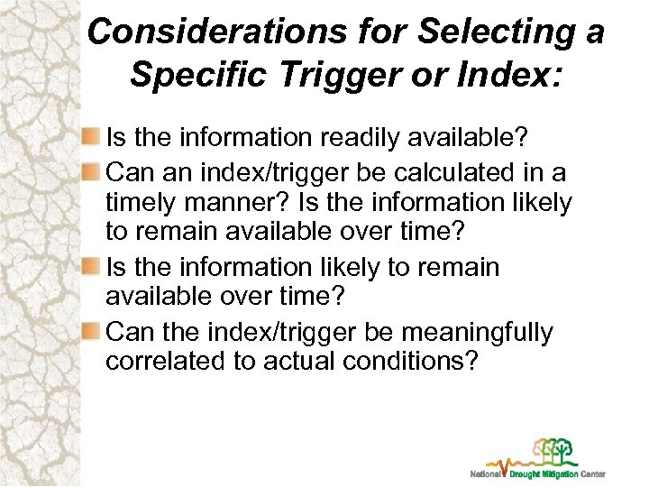 Considerations for Selecting a Specific Trigger or Index: Is the information readily available? Can