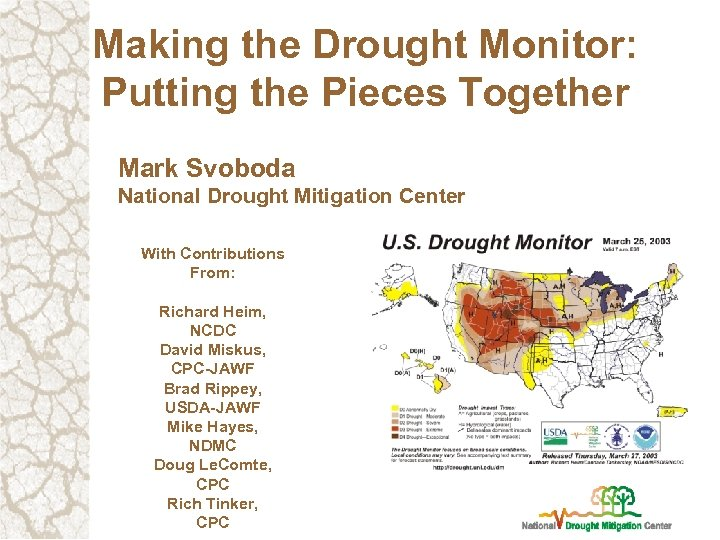 Making the Drought Monitor: Putting the Pieces Together Mark Svoboda National Drought Mitigation Center
