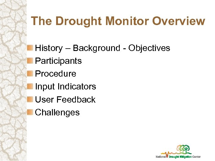 The Drought Monitor Overview History – Background - Objectives Participants Procedure Input Indicators User