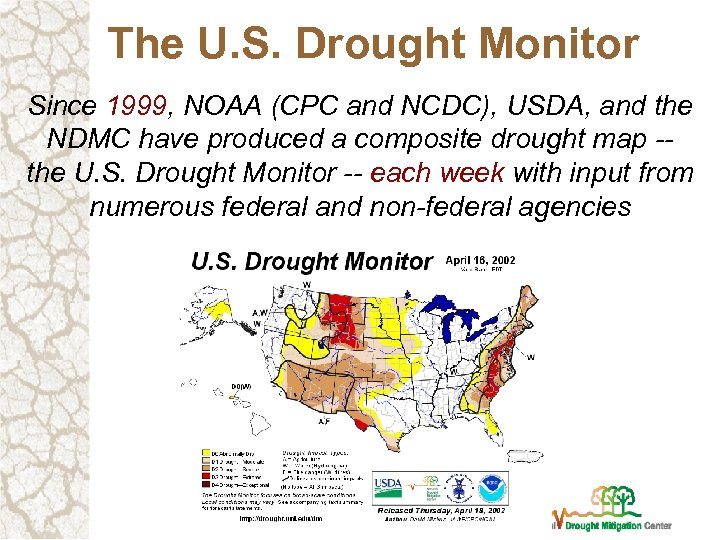 The U. S. Drought Monitor Since 1999, NOAA (CPC and NCDC), USDA, and the