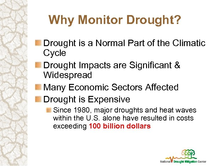 Why Monitor Drought? Drought is a Normal Part of the Climatic Cycle Drought Impacts