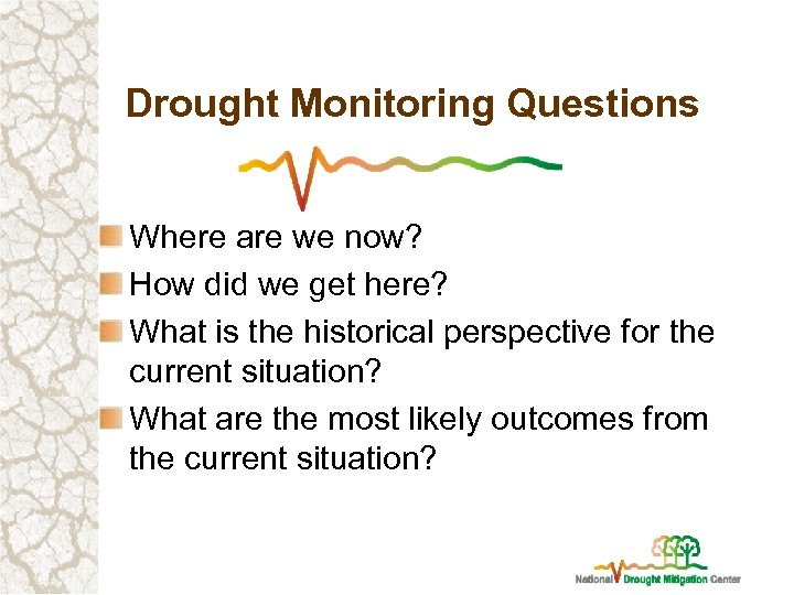 Drought Monitoring Questions Where are we now? How did we get here? What is