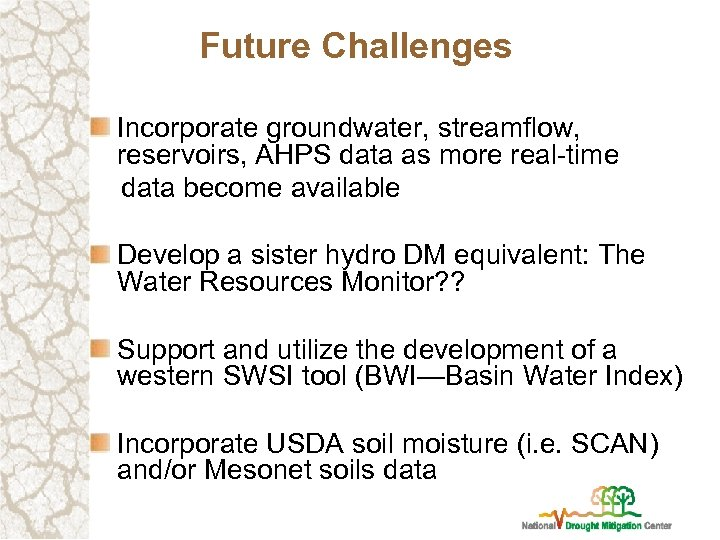 Future Challenges Incorporate groundwater, streamflow, reservoirs, AHPS data as more real-time data become available
