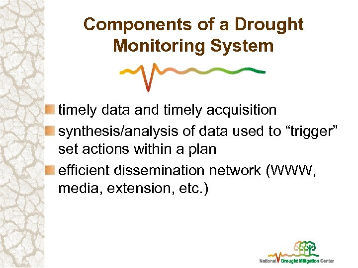 Components of a Drought Monitoring System timely data and timely acquisition synthesis/analysis of data