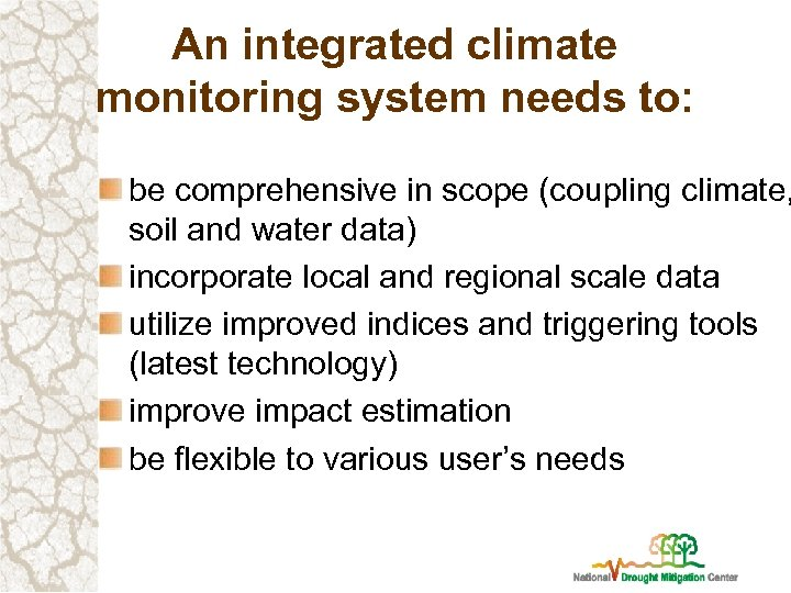An integrated climate monitoring system needs to: be comprehensive in scope (coupling climate, soil