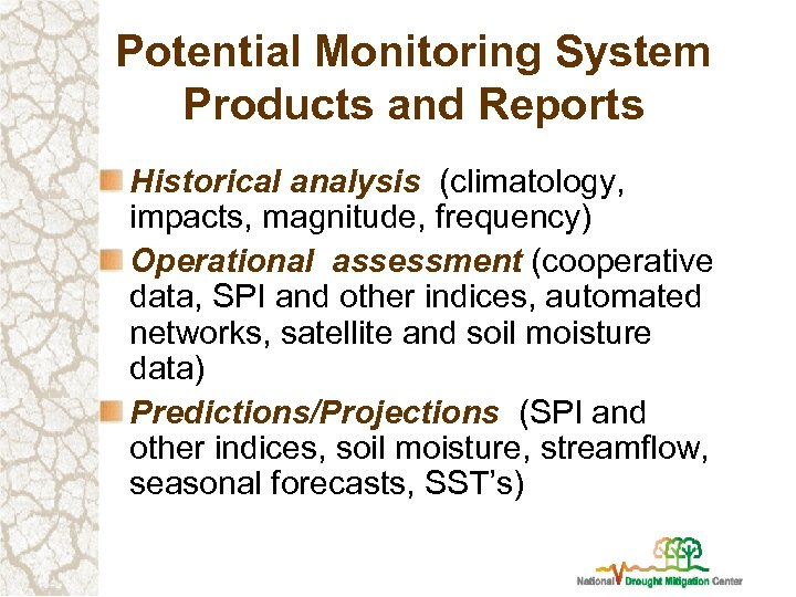 Potential Monitoring System Products and Reports Historical analysis (climatology, impacts, magnitude, frequency) Operational assessment