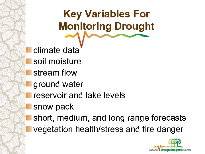 Key Variables For Monitoring Drought climate data soil moisture stream flow ground water reservoir