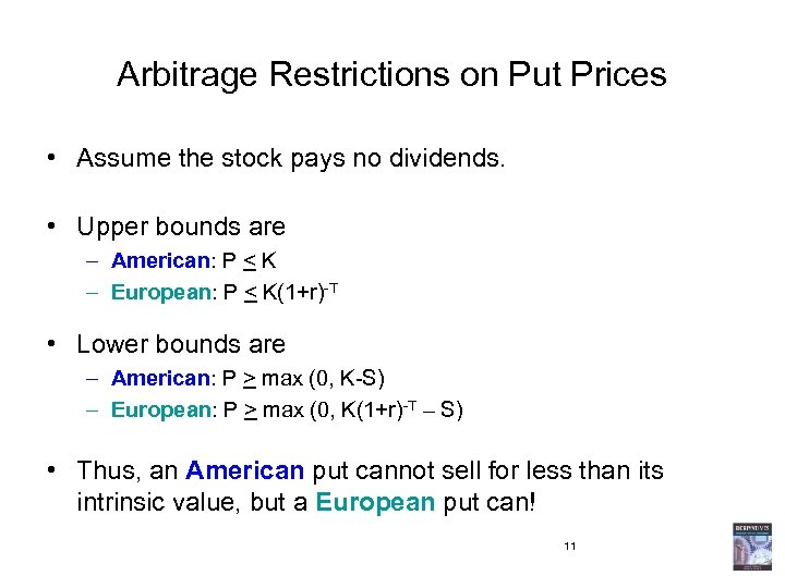 Arbitrage Restrictions on Put Prices • Assume the stock pays no dividends. • Upper