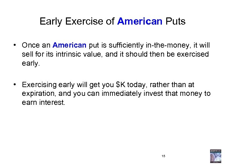 Early Exercise of American Puts • Once an American put is sufficiently in-the-money, it