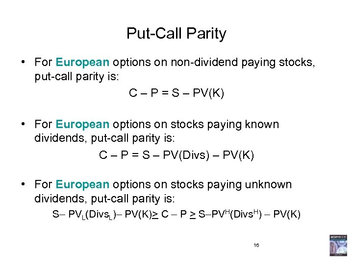 Put-Call Parity • For European options on non-dividend paying stocks, put-call parity is: C