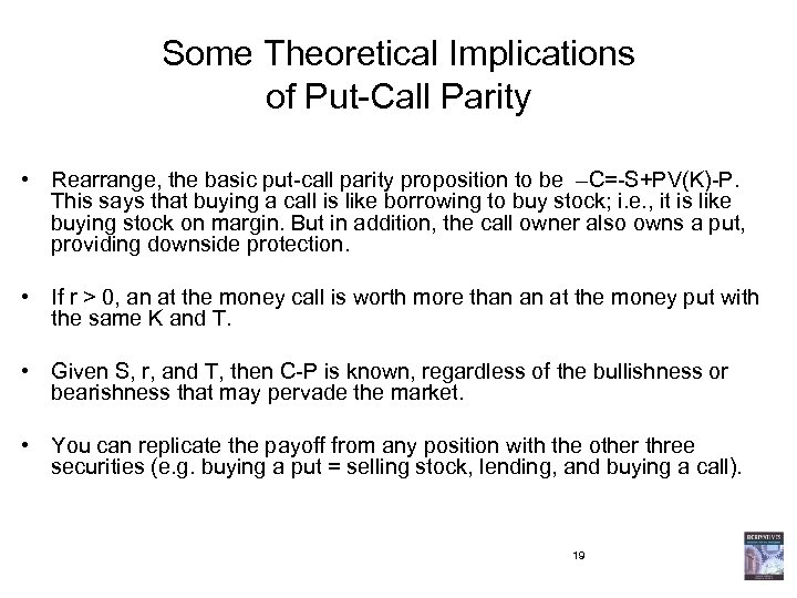 Some Theoretical Implications of Put-Call Parity • Rearrange, the basic put-call parity proposition to