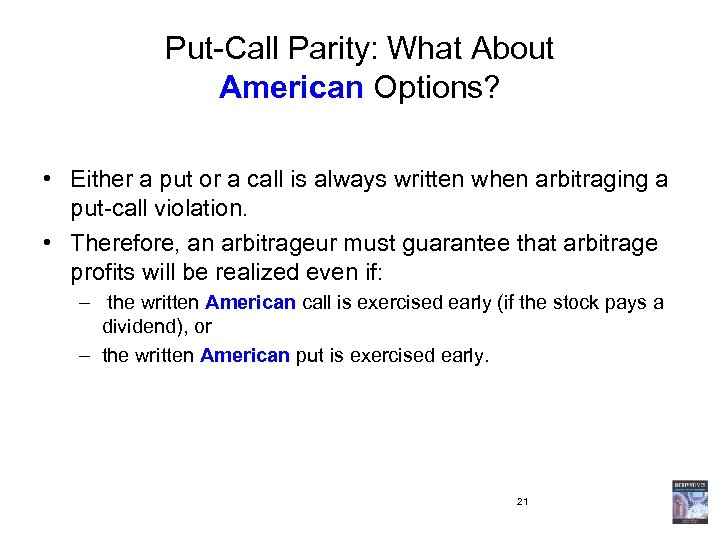 Put-Call Parity: What About American Options? • Either a put or a call is