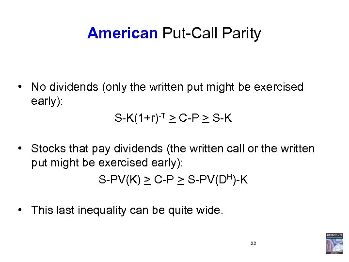American Put-Call Parity • No dividends (only the written put might be exercised early):