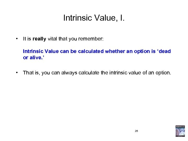Intrinsic Value, I. • It is really vital that you remember: Intrinsic Value can