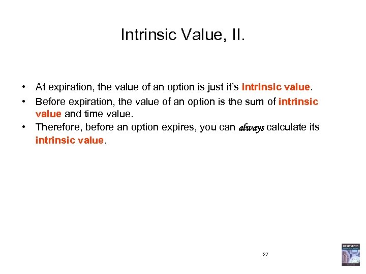 Intrinsic Value, II. • At expiration, the value of an option is just it's