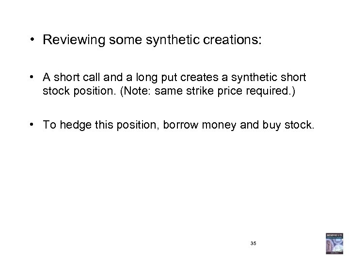 • Reviewing some synthetic creations: • A short call and a long put