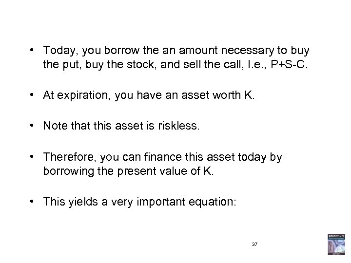 • Today, you borrow the an amount necessary to buy the put, buy