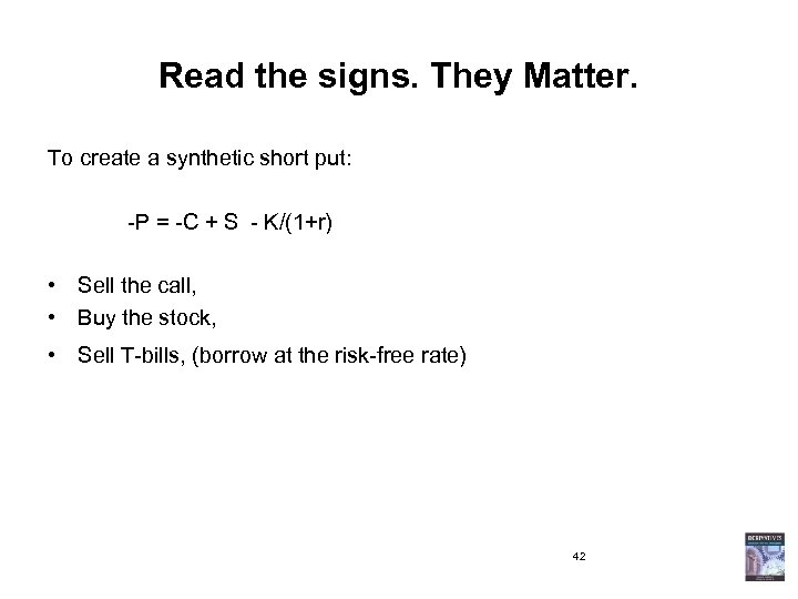 Read the signs. They Matter. To create a synthetic short put: -P = -C