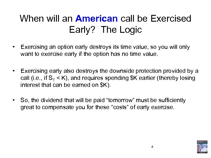 When will an American call be Exercised Early? The Logic • Exercising an option