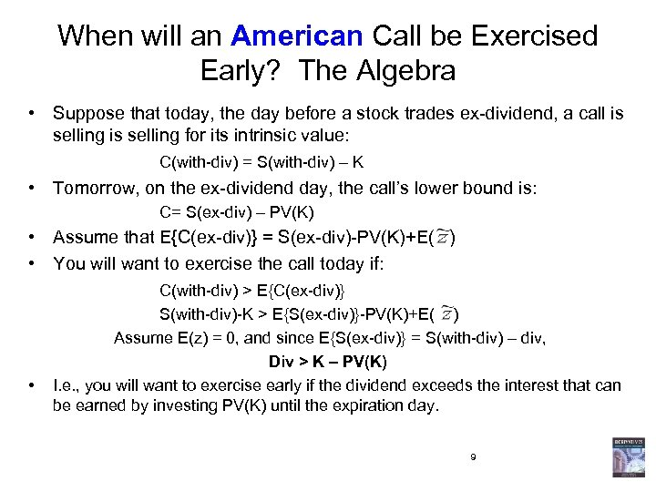 When will an American Call be Exercised Early? The Algebra • Suppose that today,