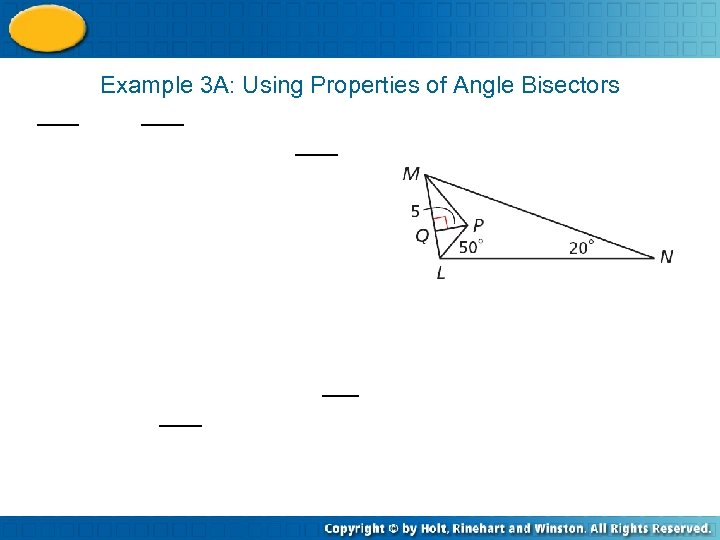 Example 3 A: Using Properties of Angle Bisectors