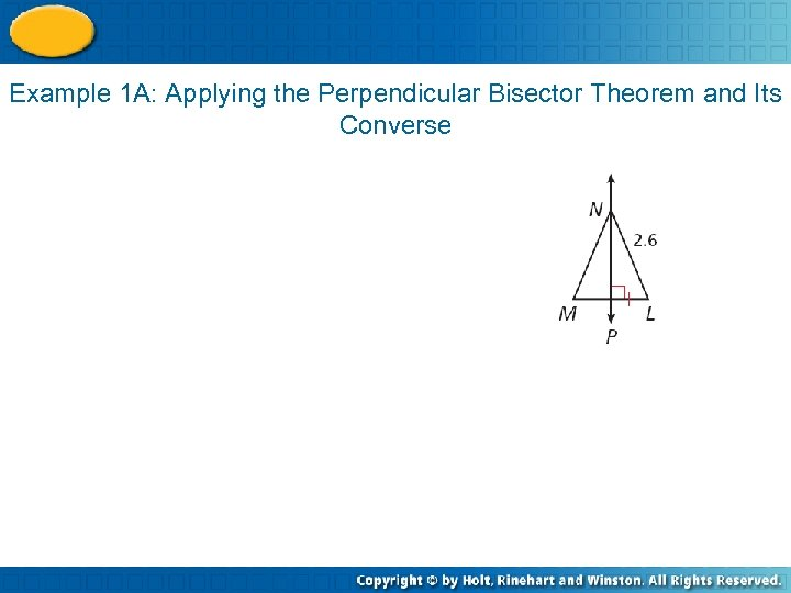 Example 1 A: Applying the Perpendicular Bisector Theorem and Its Converse