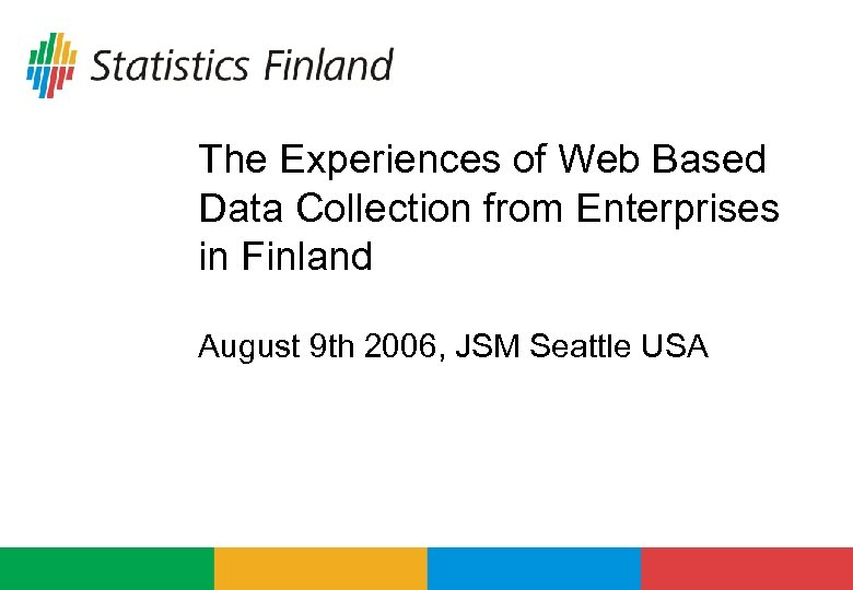 The Experiences of Web Based Data Collection from Enterprises in Finland August 9 th
