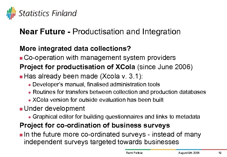 Near Future - Productisation and Integration More integrated data collections? n Co-operation with management