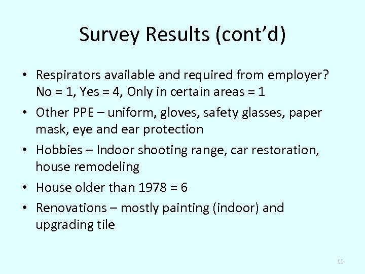 Survey Results (cont'd) • Respirators available and required from employer? No = 1, Yes