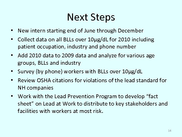 Next Steps • New intern starting end of June through December • Collect data