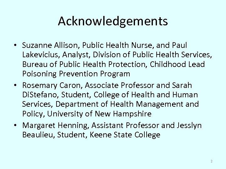 Acknowledgements • Suzanne Allison, Public Health Nurse, and Paul Lakevicius, Analyst, Division of Public