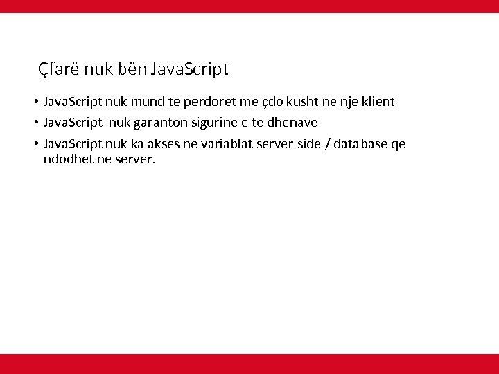Çfarë nuk bën Java. Script • Java. Script nuk mund te perdoret me çdo