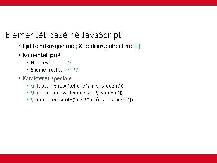 Elementët bazë në Java. Script • Fjalite mbarojne me ; & kodi grupohoet me