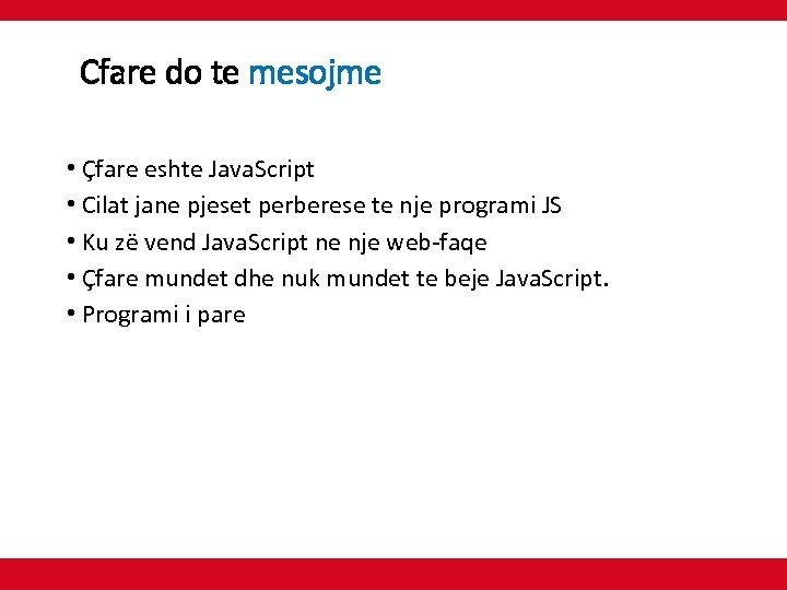 Cfare do te mesojme • Çfare eshte Java. Script • Cilat jane pjeset perberese