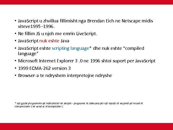 • Java. Script u zhvillua fillimisht nga Brendan Eich ne Netscape midis viteve