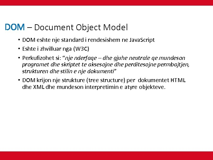 DOM – Document Object Model • DOM eshte nje standard i rendesishem ne Java.