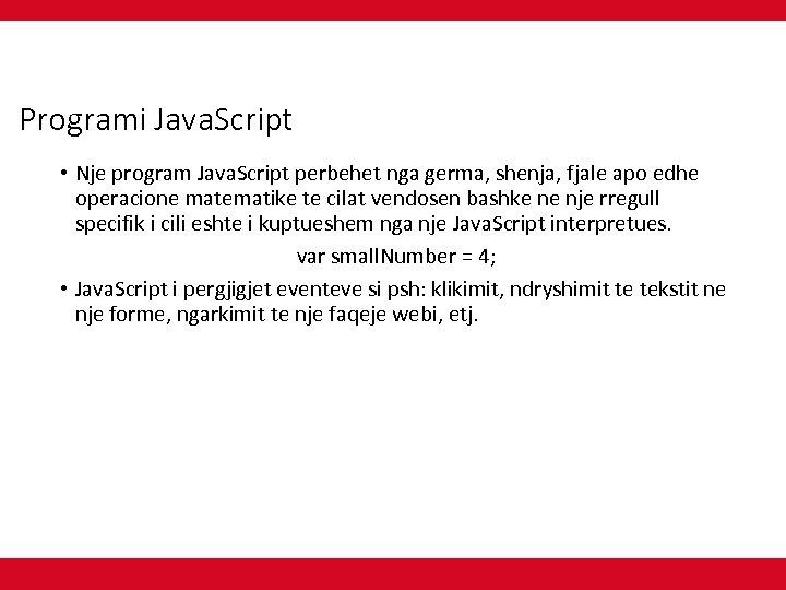 Programi Java. Script • Nje program Java. Script perbehet nga germa, shenja, fjale apo