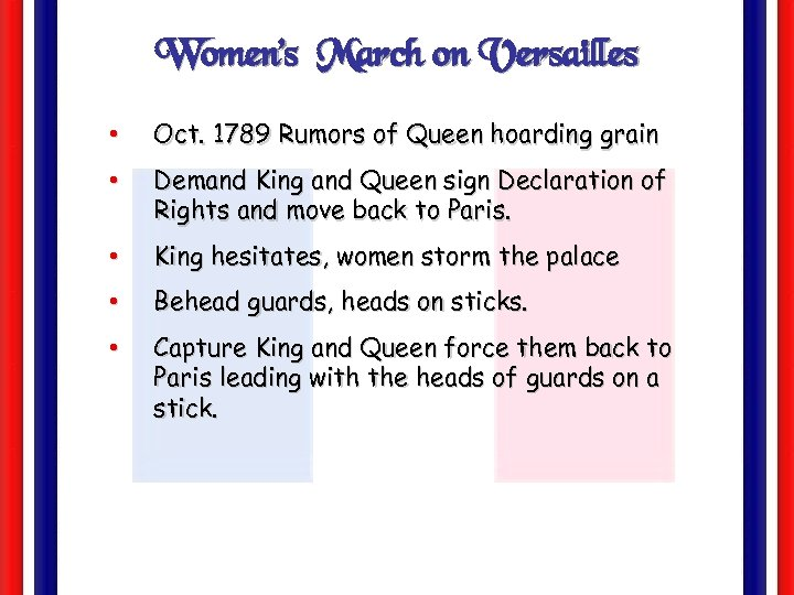Women's March on Versailles • Oct. 1789 Rumors of Queen hoarding grain • Demand