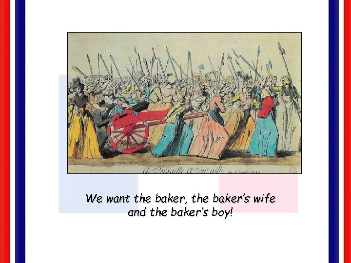 We want the baker, the baker's wife and the baker's boy!
