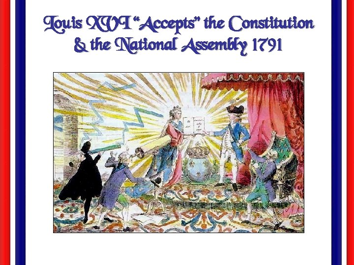 "Louis XVI ""Accepts"" the Constitution & the National Assembly 1791"
