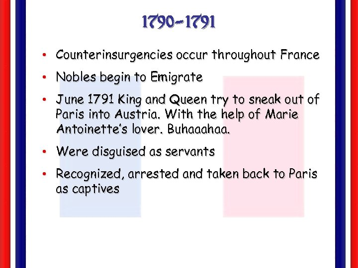 1790 -1791 • Counterinsurgencies occur throughout France • Nobles begin to Emigrate • June