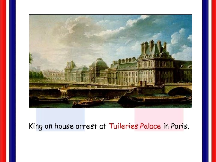 King on house arrest at Tuileries Palace in Paris.