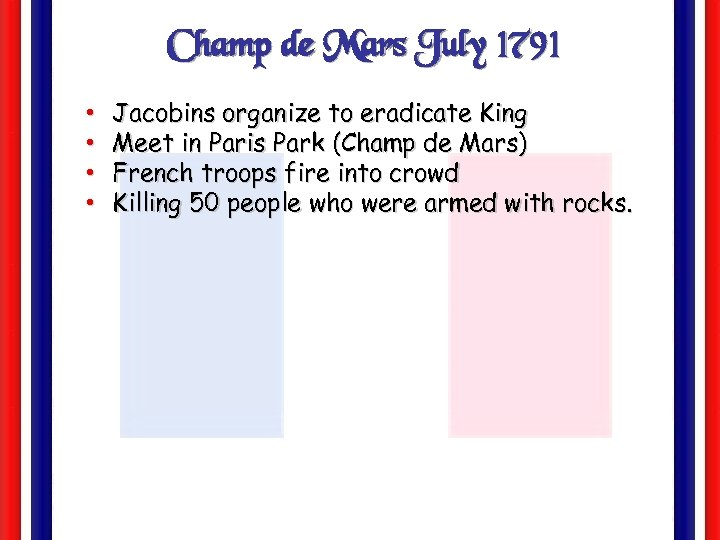 Champ de Mars July 1791 • • Jacobins organize to eradicate King Meet in