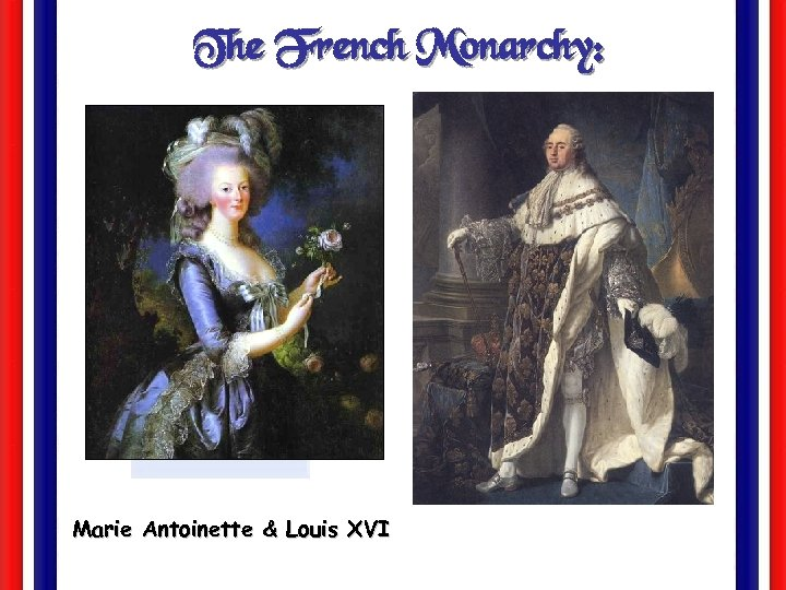 The French Monarchy: Marie Antoinette & Louis XVI