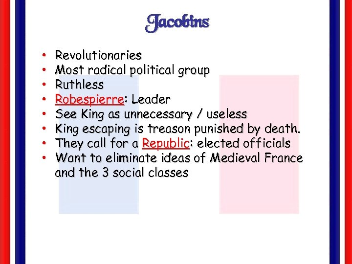 Jacobins • • Revolutionaries Most radical political group Ruthless Robespierre: Leader See King as