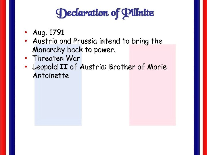 Declaration of Pillnitz • Aug. 1791 • Austria and Prussia intend to bring the