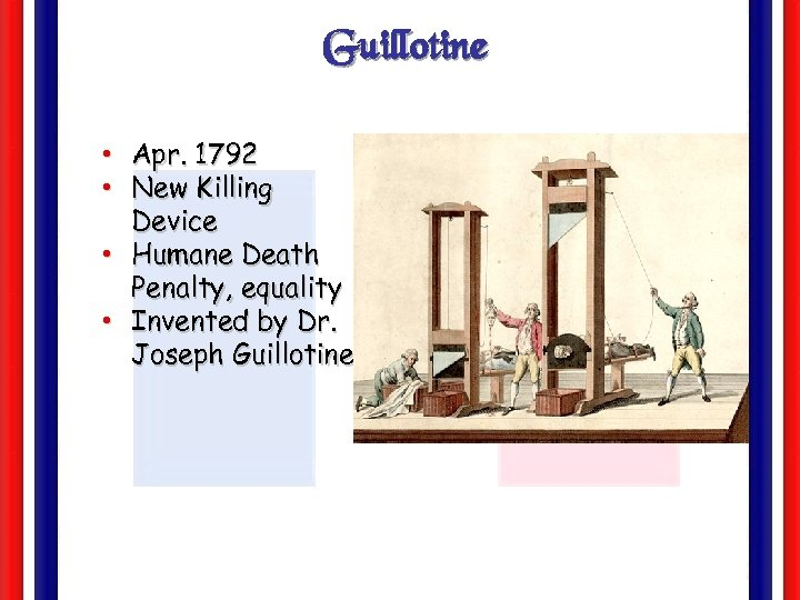 Guillotine • Apr. 1792 • New Killing Device • Humane Death Penalty, equality •