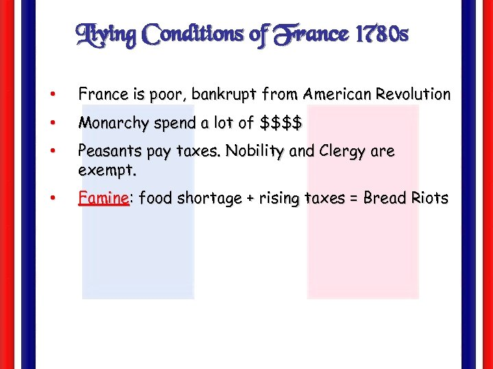 Living Conditions of France 1780 s • France is poor, bankrupt from American Revolution